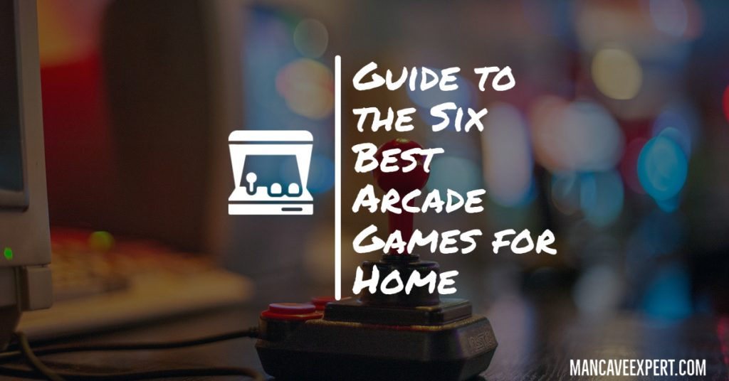 Guide to the Six Best Arcade Games for Home