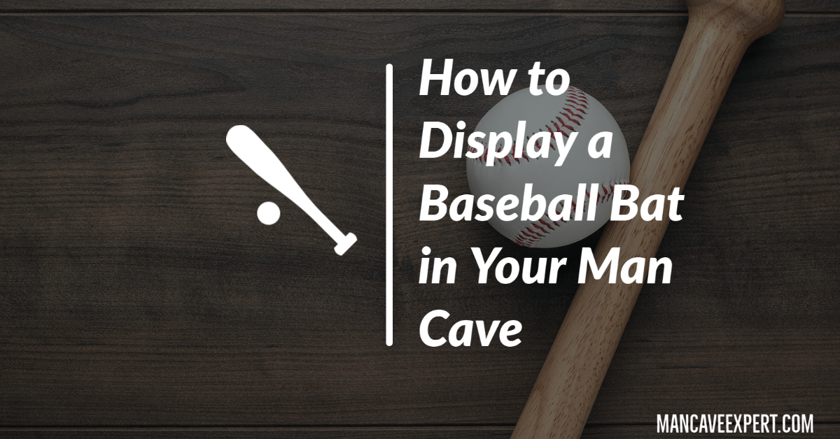 How to Display a Baseball Bat in Your Man Cave