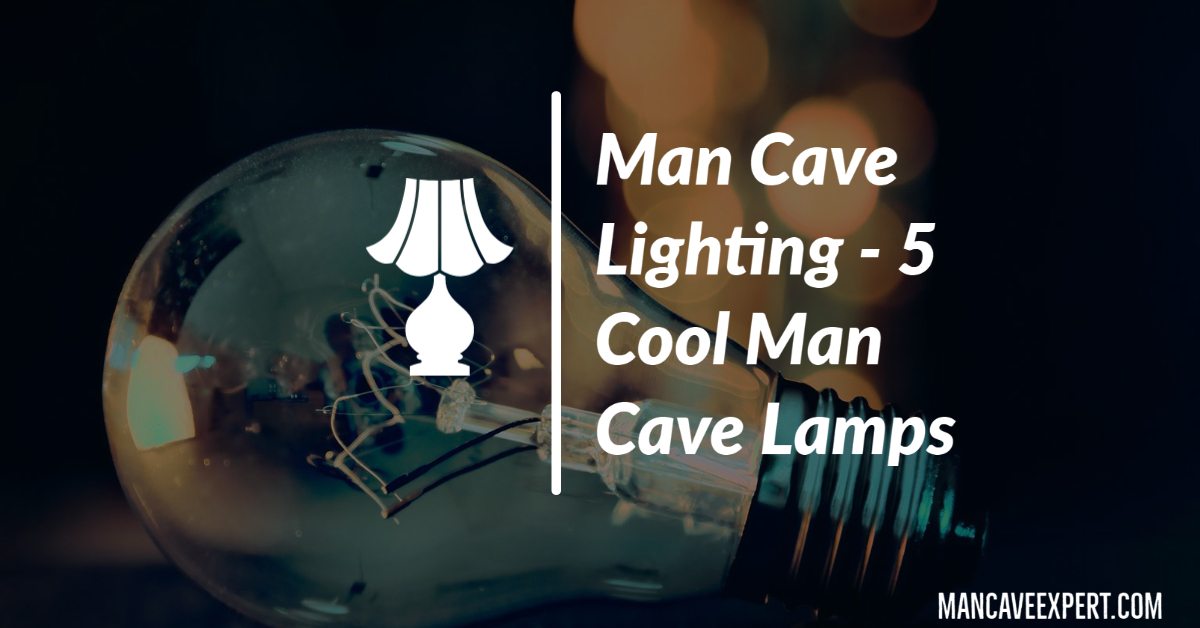Man Cave Lighting - 5 Cool Man Cave Lamps